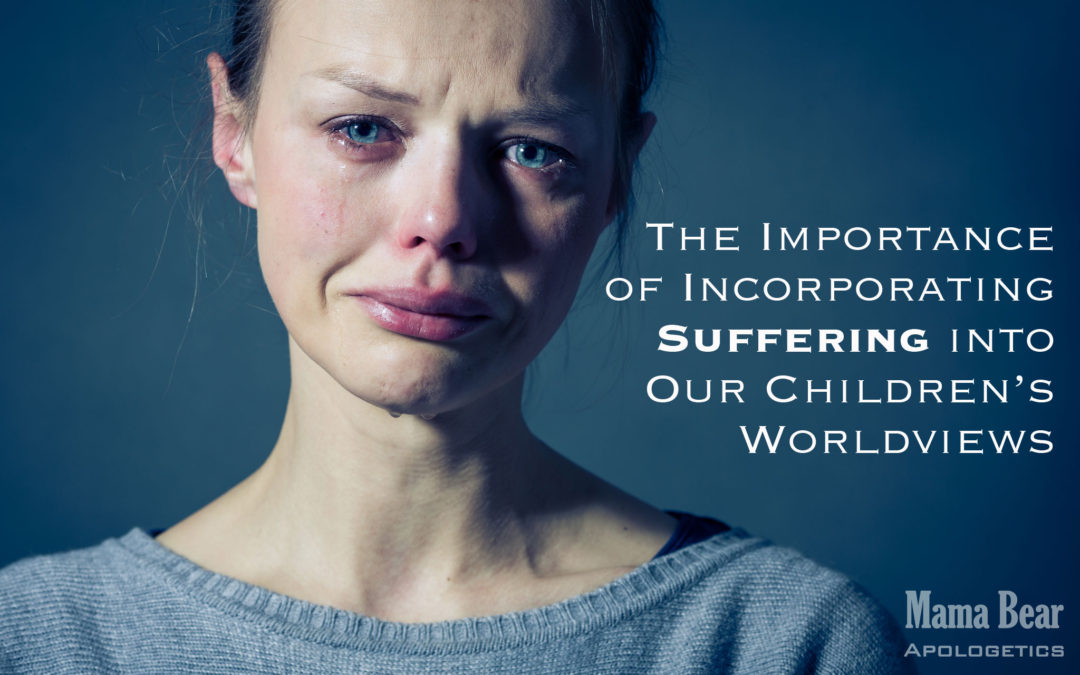 The Importance of Incorporating Suffering Into Our Children's Worldviews