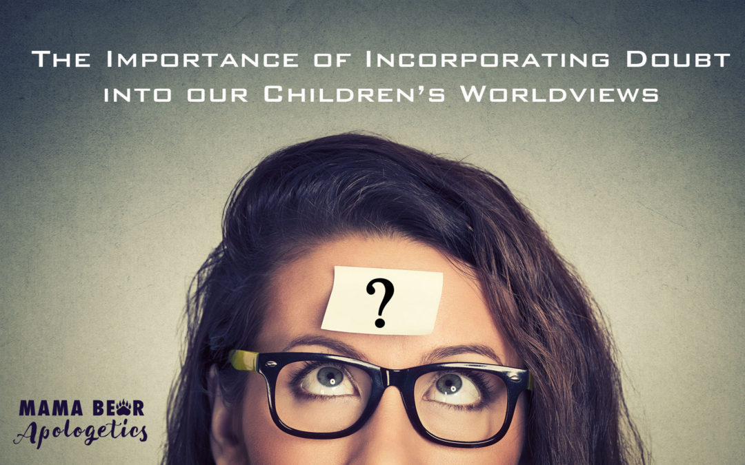 The Importance of Incorporating Doubt Into Our Children's Worldviews