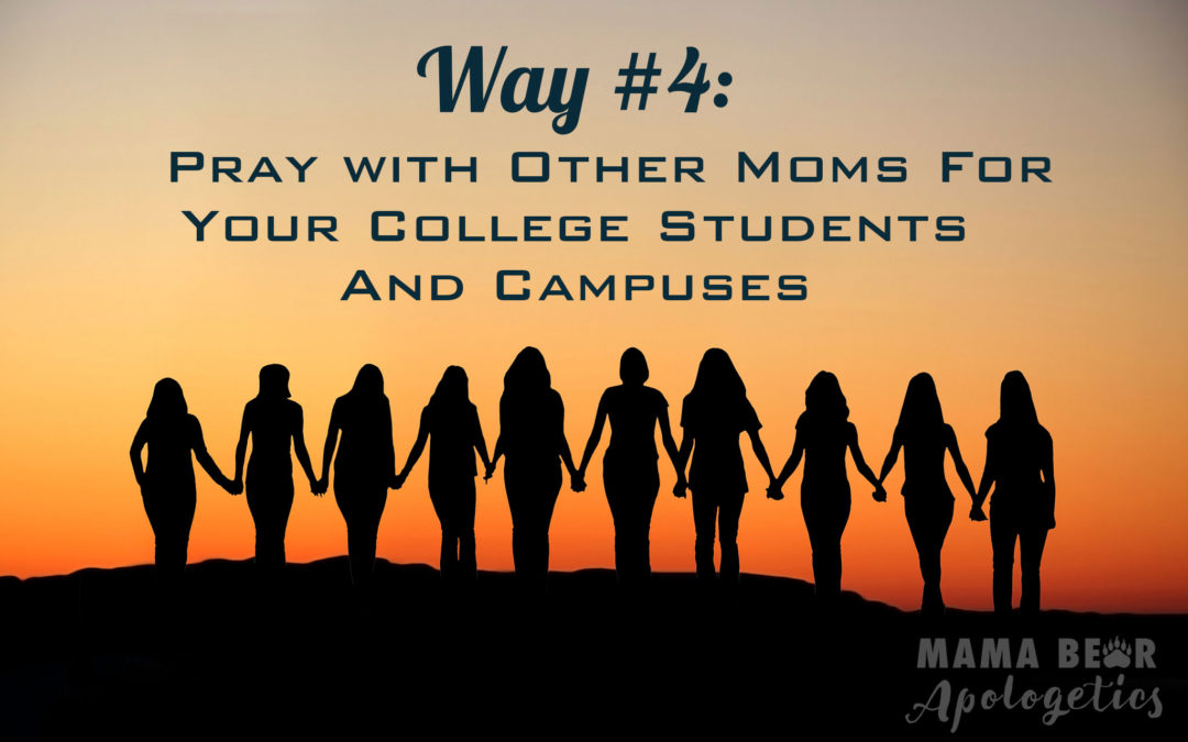 Way #4—Pray With Other Moms for Your College Students and Campuses