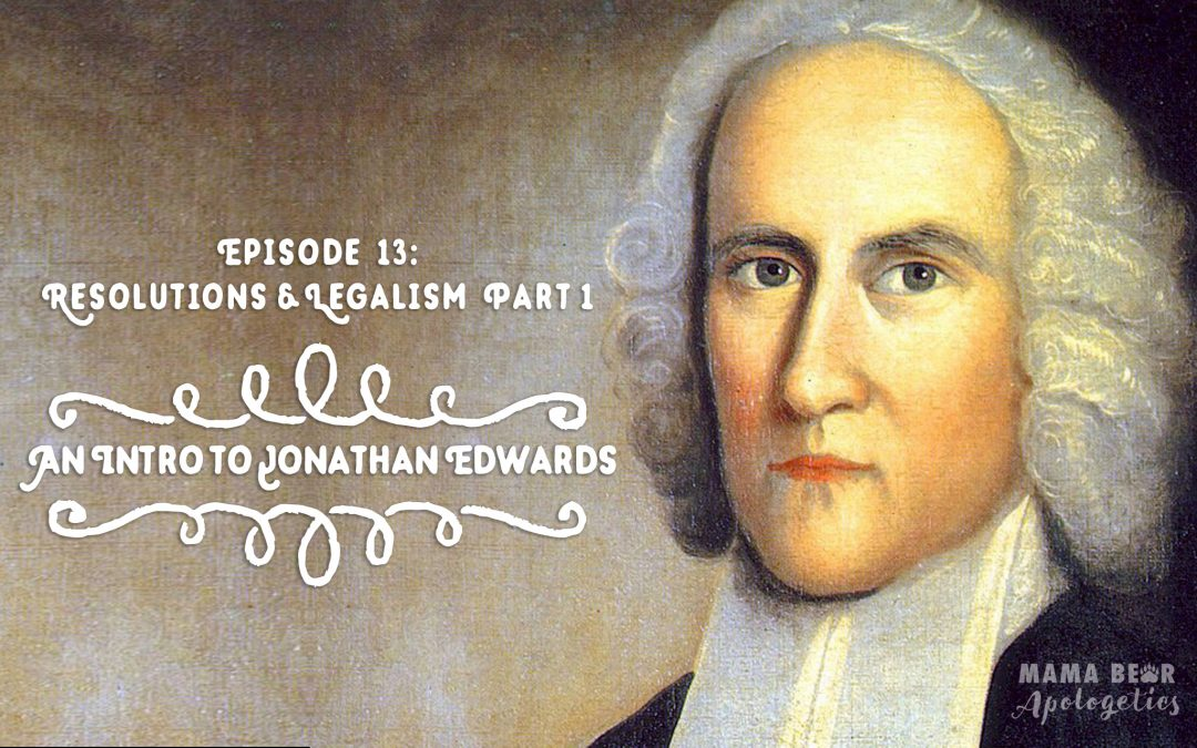 MBA 13: Resolutions and Legalism Part 1 – An Intro to Jonathan Edwards