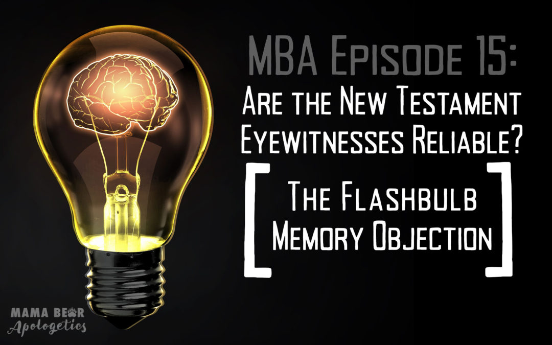 MBA Episode 15: Are the New Testament Eyewitnesses Reliable: The Flashbulb Memory Objection