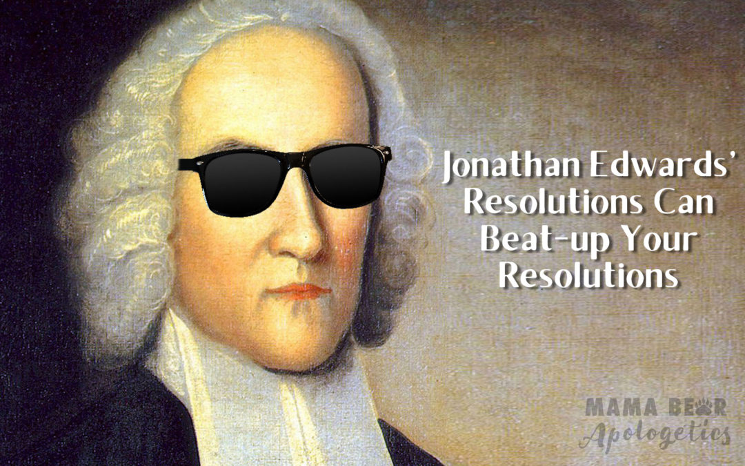 MBA 14: Jonathan Edwards' Resolutions Can Beat-up Your Resolutions
