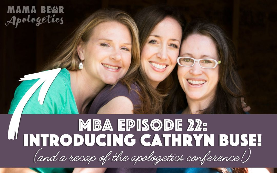 MBA 22: Introducing Cathryn Buse (and a recap of the apologetics conference)