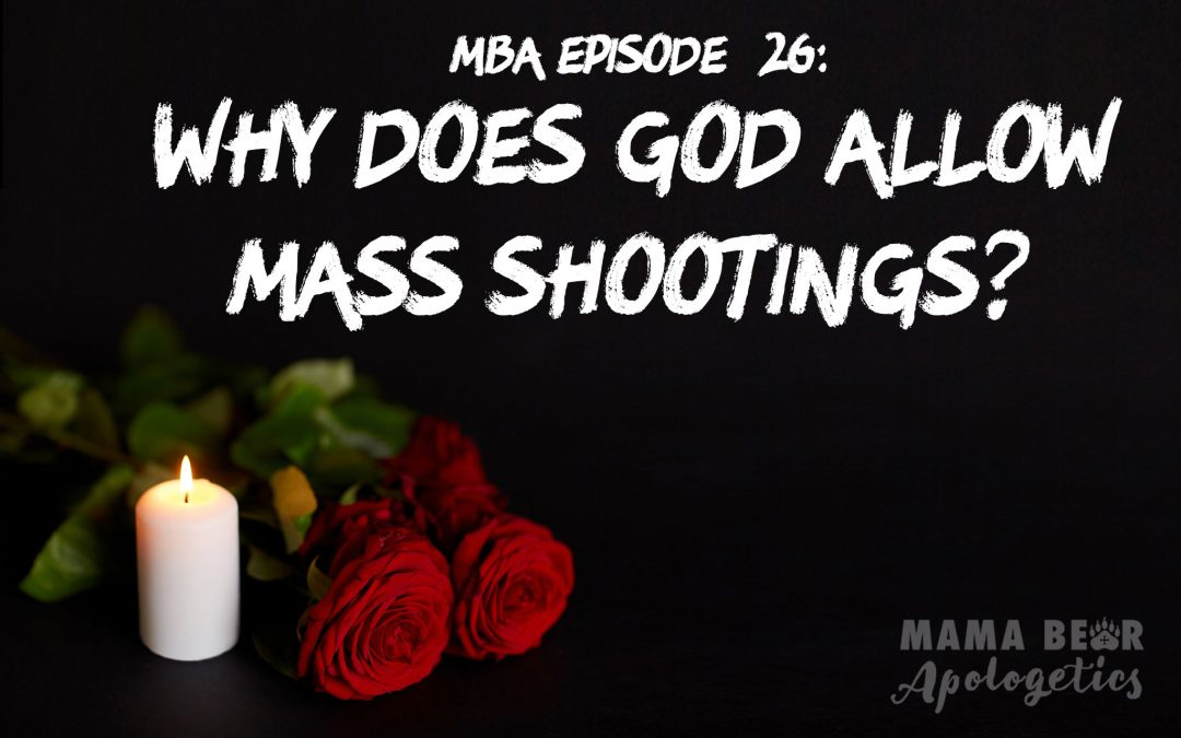 MBA 26: Why Does God Allow Mass Shootings?