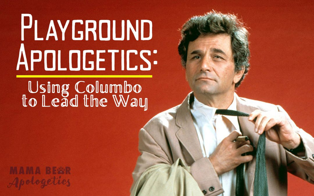 "Playground Apologetics 3: Using Columbo to ""Lead the Way"""