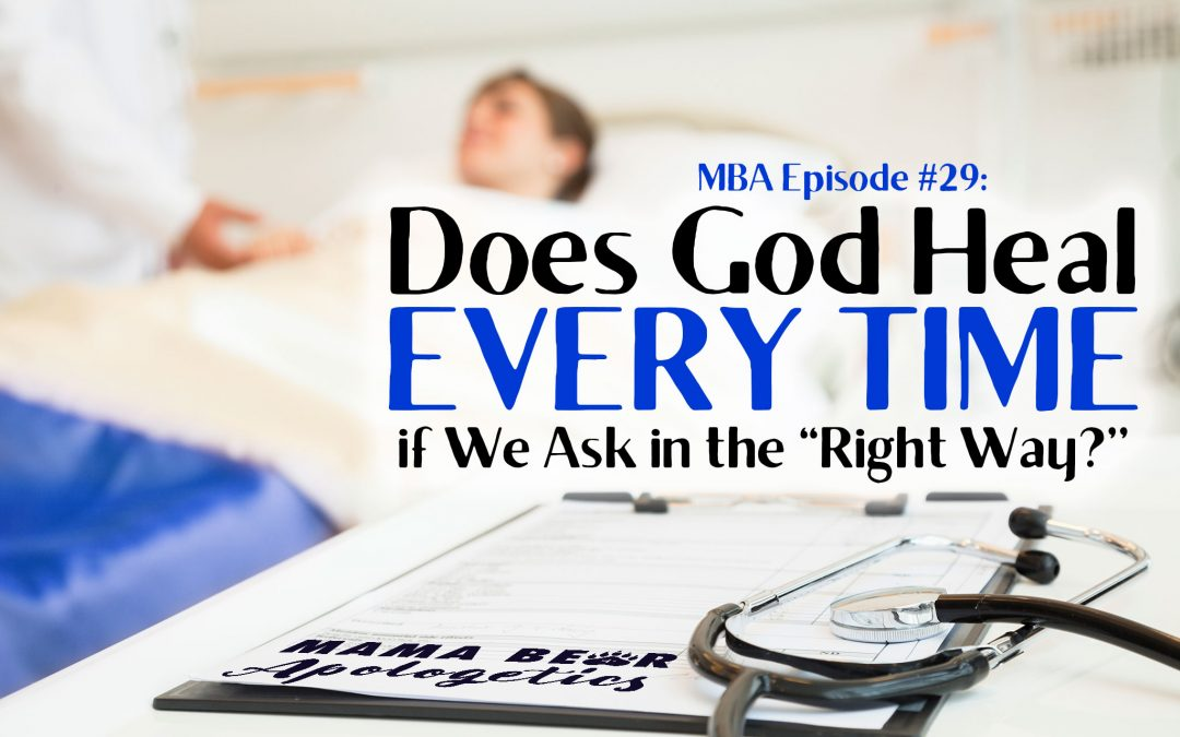"MBA 29: Does God Heal Every Time if we Ask in the ""Right Way?"""