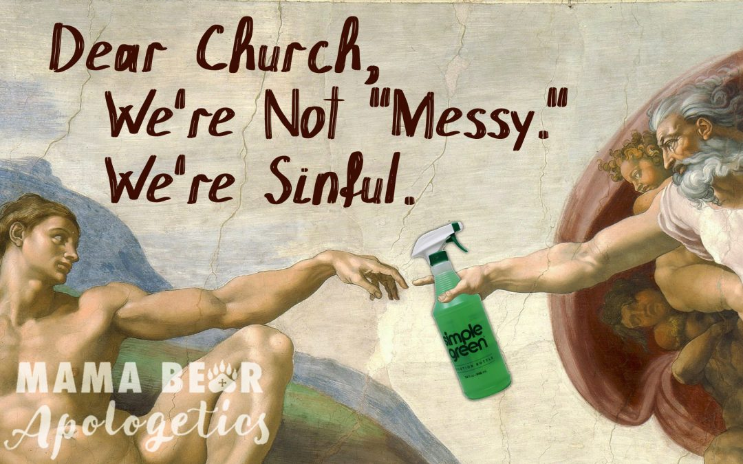 "Dear Church, We're Not ""Messy,"" We're Sinful."