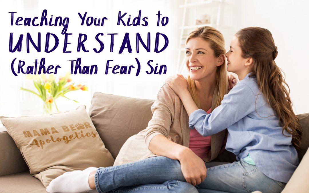 Teaching your kids to understand (rather than fear) sin