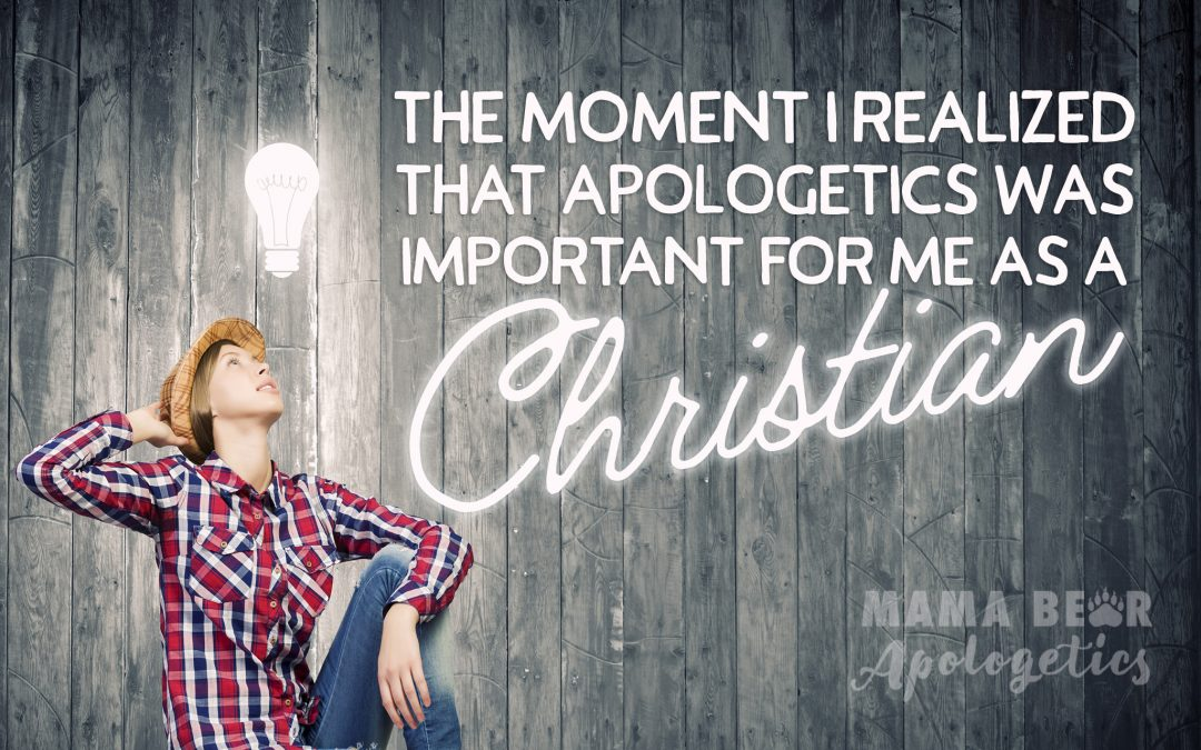 The Moment I Realized That Apologetics was Important For Me as a Christian