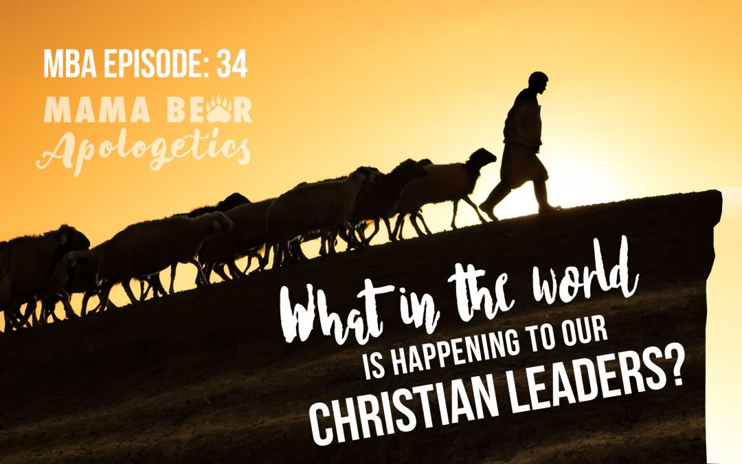MBA Episode 34: What in the World is Happening to Our Christian Leaders?