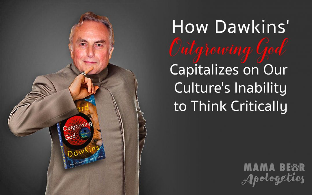 How Dawkins' Outgrowing God Capitalizes on Our Culture's Inability to Think Critically