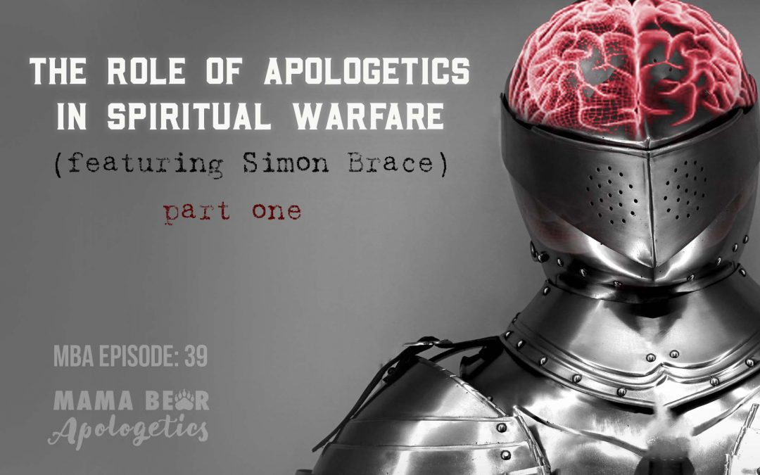 MBA Episode 39: The Role of Apologetics in Spiritual Warfare (featuring Simon Brace) – Part 1