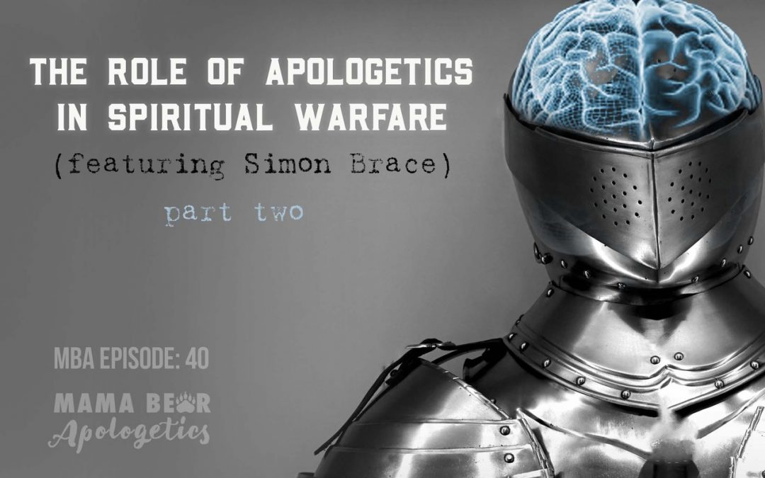 MBA Episode 40: The Role of Apologetics in Spiritual Warfare (featuring Simon Brace) – Part 2