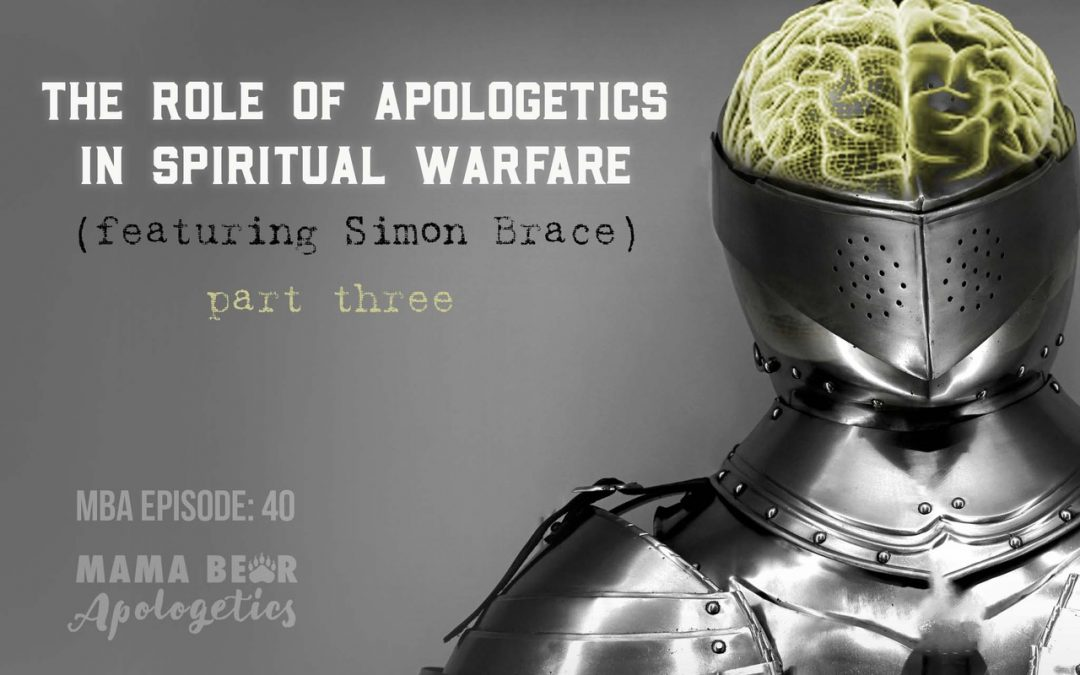 MBA Episode 41: The Role of Apologetics in Spiritual Warfare (featuring Simon Brace) – Part 3