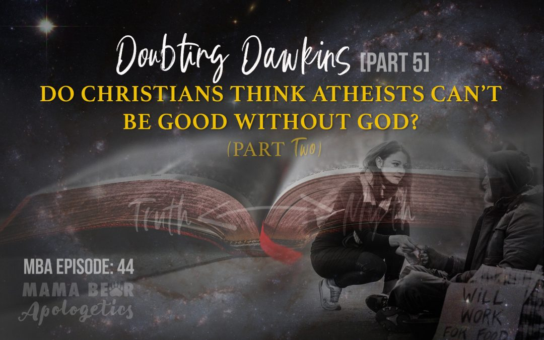 MBA Episode 44: Doubting Dawkins – Do Christians Think Atheists Can't Be Good Without God? (Part 2)