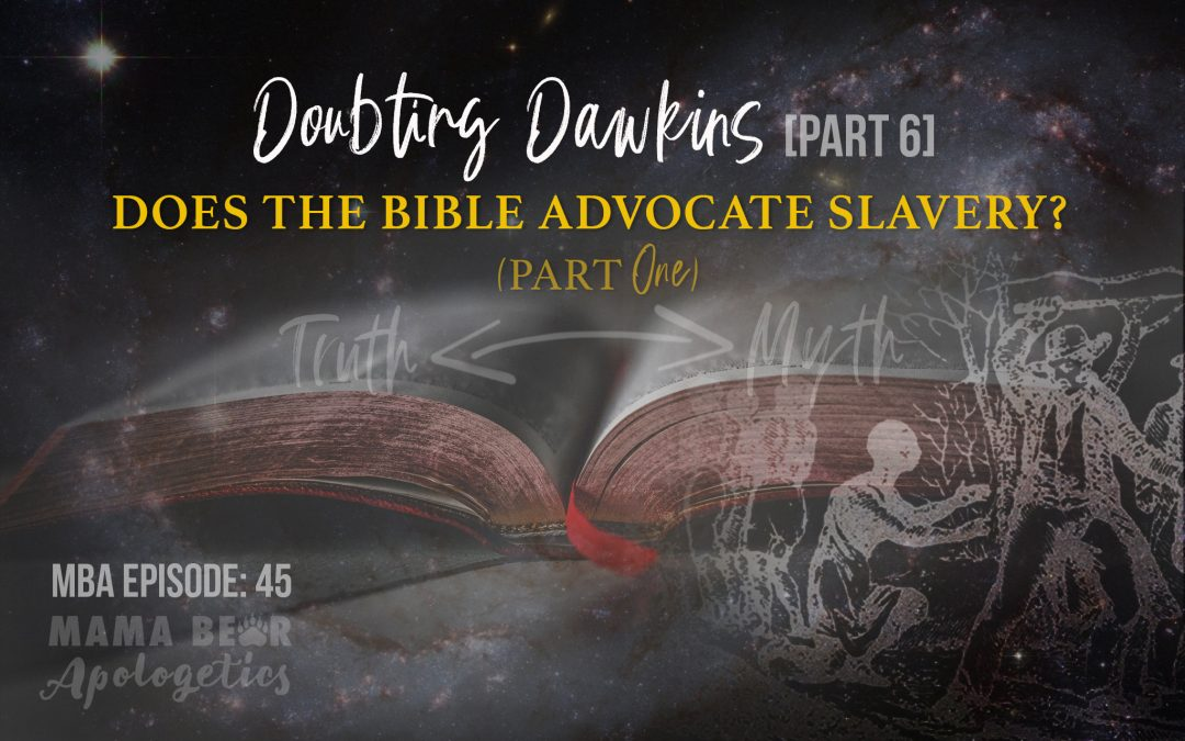 MBA Episode 45: Doubting Dawkins – Does the Bible Advocate Slavery? (Part 1)