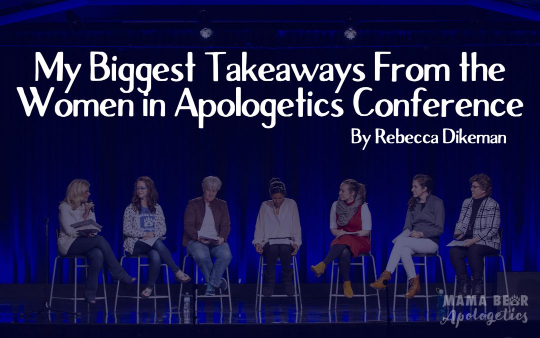 My Biggest Takeaways from the Women in Apologetics Conference