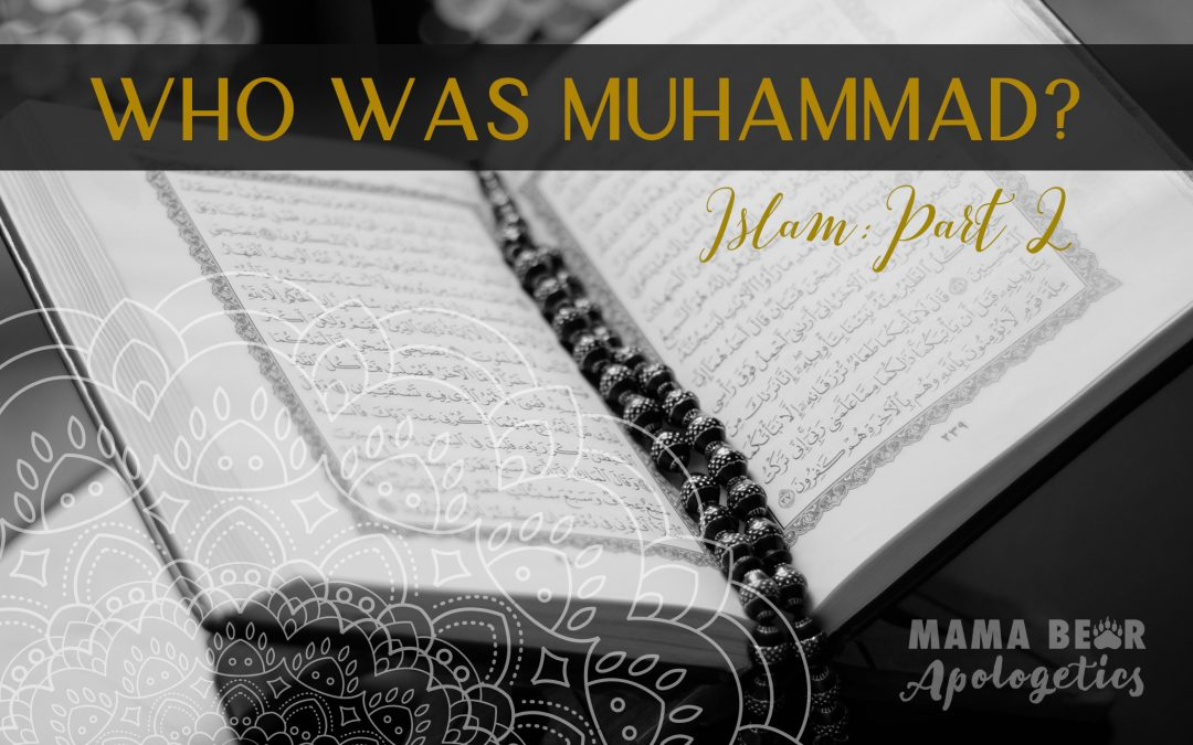 Who Was Muhammad? (Islam: Part 2)