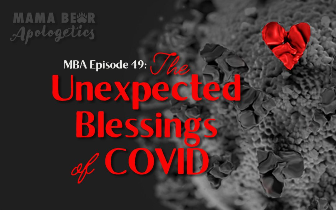 MBA Episode 49: The Unexpected Blessings of COVID