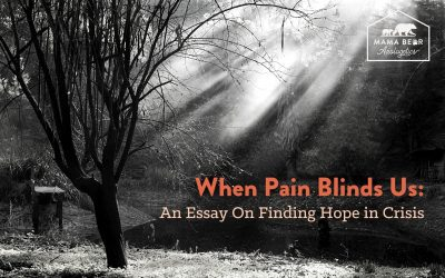 When Pain Blinds Us: An Essay on Finding Hope in Crisis